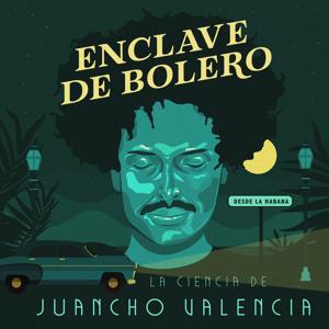La Ciencia de Juancho Valencia - Enclave de Bolero - EP