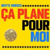 Whyte Horses - Ça Plane Pour Moi