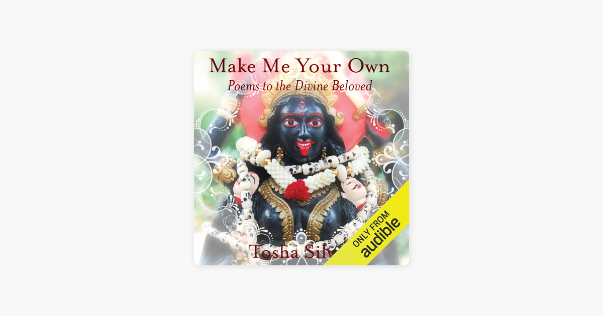Make Me Your Own: Poems to the Divine Beloved (Unabridged) - Tosha Silver