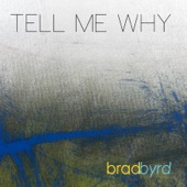 Brad Byrd - Tell Me Why