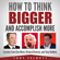 Tony Talbott - How to Think Bigger and Accomplish More: Lessons from Elon Musk, Richard Branson, and Tony Robbins (Unabridged)