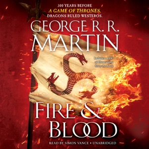 Fire & Blood: 300 Years Before A Game of Thrones (A Targaryen History) (Unabridged) - George R.R. Martin audiobook, mp3