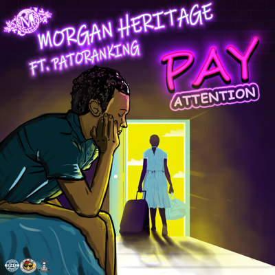 Pay Attention (feat. Patoranking) - Morgan Heritage song