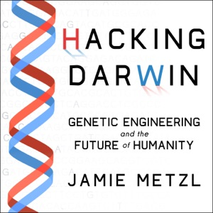 Hacking Darwin: Genetic Engineering and the Future of Humanity - Jamie Metzl audiobook, mp3