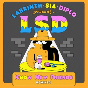 LSD - No New Friends feat. Sia, Diplo & Labrinth