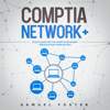 Samuel Foster - CompTIA Network+: Study Guide for the CompTIA Network+ Certification: Exam N10-007 (Unabridged)  artwork