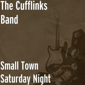 The Cufflinks Band - Small Town Saturday Night