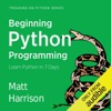 Beginning Python Programming: Learn Python Programming in 7 Days: Treading on Python, Book 1 (Unabridged)