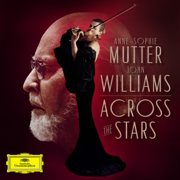Across the Stars - Anne-Sophie Mutter, The Recording Arts Orchestra of Los Angeles & John Williams - Anne-Sophie Mutter, The Recording Arts Orchestra of Los Angeles & John Williams