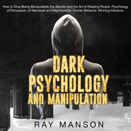 Dark Psychology and Manipulation: How to Stop Being Manipulated, the  Secrets and the Art of Reading People  Psychology of Persuasion, of  Narcissist
