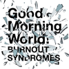 BURNOUT SYNDROMES - Good Morning World! アートワーク