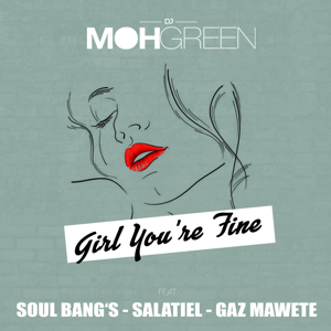 DJ Moh Green - Girl You're Fine feat. Soul Bang's, Salatiel & Gaz Mawete
