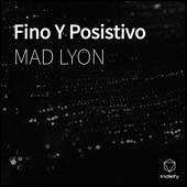 Mad Lyon - Fino Y Posistivo