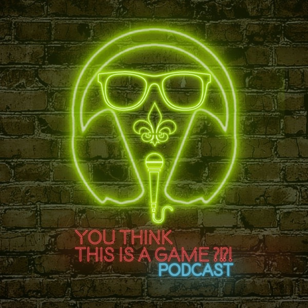 You Think This Is A Game?! Podcast