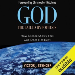 God - the Failed Hypothesis: How Science Shows That God Does Not Exist (Unabridged)