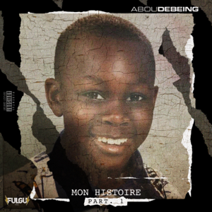 Abou Debeing - Mon Histoire - Part 1 - EP