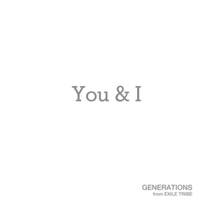 GENERATIONS from EXILE TRIBE - You & I