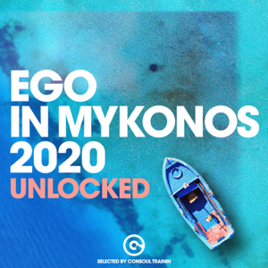 Consoul Trainin - Ego in Mykonos 2020 - Unlocked (Selected by Consoul Trainin)