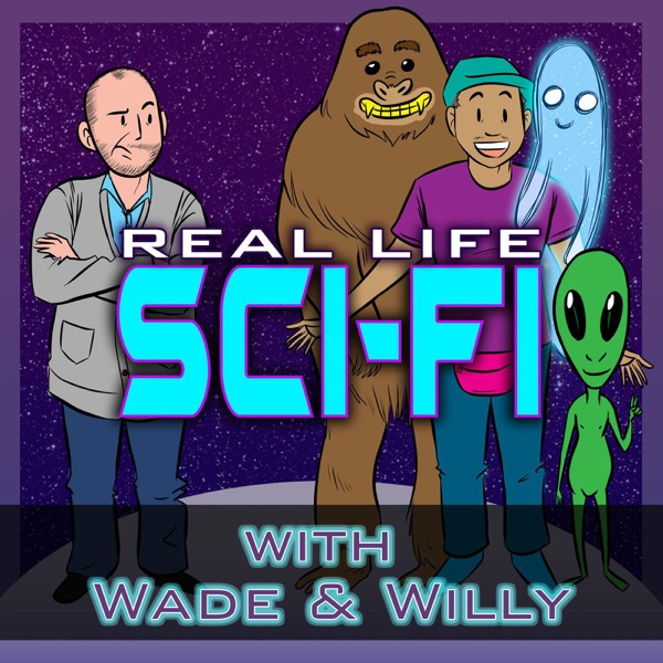 Real Life Sci-Fi with Wade & Willy