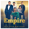 Empire Cast - It's Your Birthday (feat. Jussie Smollett, Yazz, Serayah & Rumer Willis) [From