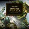 Sons of the Forge: The Horus Heresy (Unabridged) - Nick Kyme