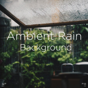 "Rain Sounds & Rain for Deep Sleep - !!"" Ambient Rain Background ""!!"
