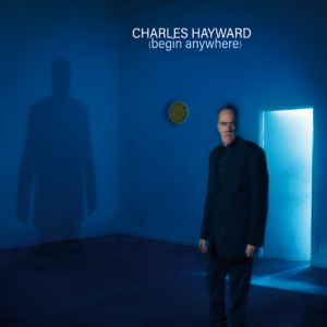 Charles Hayward - (Begin Anywhere)