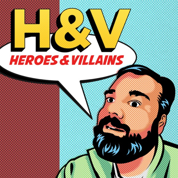 Heroes and Villains podcast | Podbay