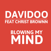 Blowing My Mind (feat. Christ Brownn)