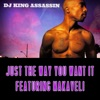 Just the Way You Want It (feat. Makaveli) - Single, DJ King Assassin