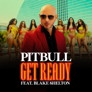 Pitbull - Get Ready feat. Blake Shelton