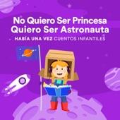 Había una Vez Cuentos Infantiles - No Quiero Ser Princesa, Quiero Ser Astronauta