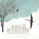 Roses & Revolutions - It's Not Christmas Without You