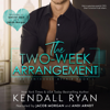 Kendall Ryan - The Two Week Arrangement (Unabridged)  artwork