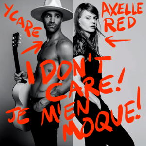 Ycare & Axelle Red - I Don't Care (Je m'en moque)