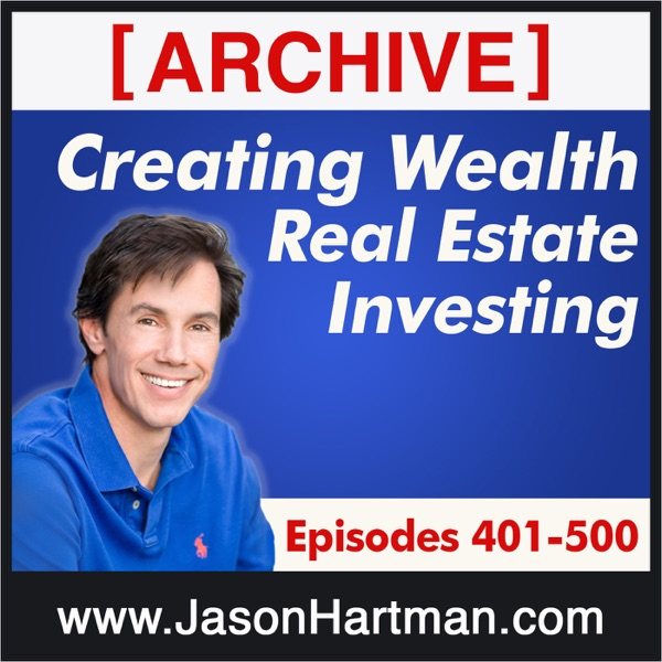 Creating Wealth Real Estate Investing - Archive Episodes 401-500