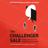 Matthew Dixon & Brent Adamson - The Challenger Sale: Taking Control of the Customer Conversation (Unabridged)  artwork