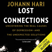 Lost Connections: Uncovering the Real Causes of Depression - and the Unexpected Solutions (Unabridged)