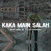 Kaka Main Salah (feat. Silet Open Up) - Kapthenpurek