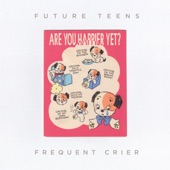 Future Teens - Frequent Crier