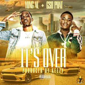 Yung Al & GSO Phat - Its Over
