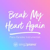 Break My Heart Again Higher Key [Originally Performed By FINNEAS] [Piano Karaoke Version] Sing2Piano - Sing2Piano