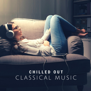 Various Artists - Chilled out Classical Music