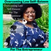 Overcoming Low Self-Esteem for the Entrepreneur with Tempestt S Smith