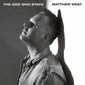 The God Who Stays - Matthew West