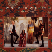 Little Big Town - Wine, Beer, Whiskey (Radio Edit) artwork