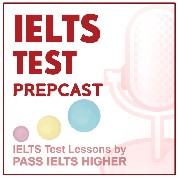 IELTS Test Prepcast | IELTS podcast giving free lessons for IELTS Reading, IELTS Writing, IELTS Listening and IELTS Speaking.