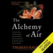 The Alchemy of Air: A Jewish Genius, a Doomed Tycoon, and the Scientific Discovery That Fed the World but Fueled the Rise of Hitler (Unabridged)
