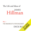 Dick Russell - The Life and Ideas of James Hillman, Volume I: The Making of a Psychologist (Unabridged)  artwork