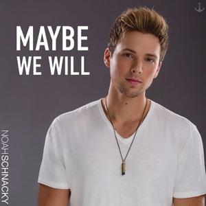 Noah Schnacky - Maybe We Will - Line Dance Music